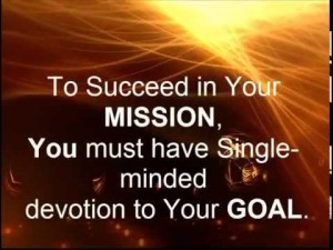 to-succeed-in-your-mission-you-must-have-single-minded-devotion-to-your-goal-17